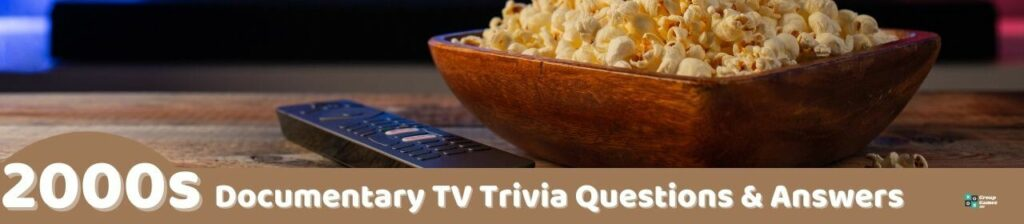 2000s Documentary TV trivia questions Image